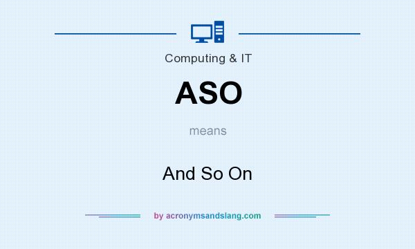 What does ASO mean? It stands for And So On
