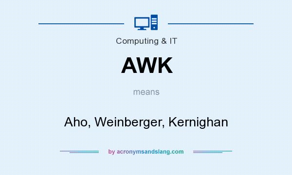 What does AWK mean? It stands for Aho, Weinberger, Kernighan