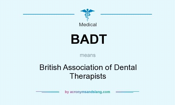 What does BADT mean? It stands for British Association of Dental Therapists