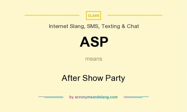 What does ASP mean? It stands for After Show Party