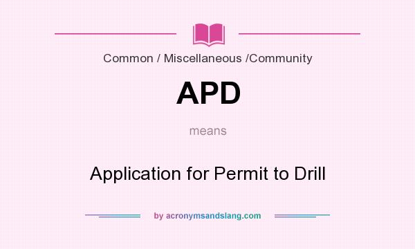 What does APD mean? It stands for Application for Permit to Drill