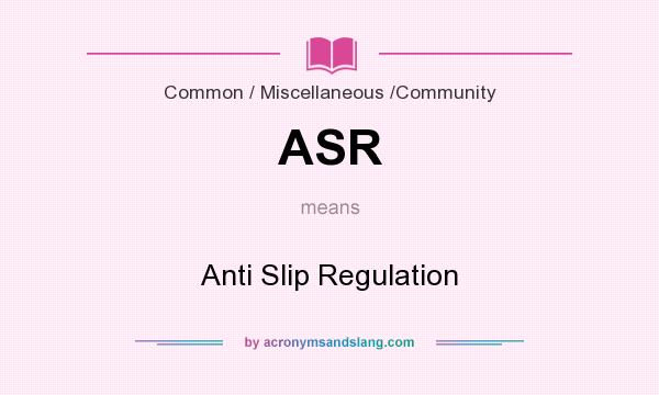 What does ASR mean? It stands for Anti Slip Regulation