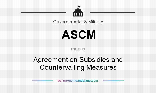 Ascm Agreement On Subsidies And Countervailing Measures In