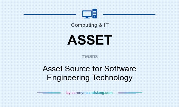 What does ASSET mean? It stands for Asset Source for Software Engineering Technology