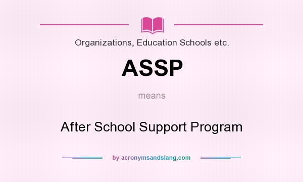 What does ASSP mean? It stands for After School Support Program