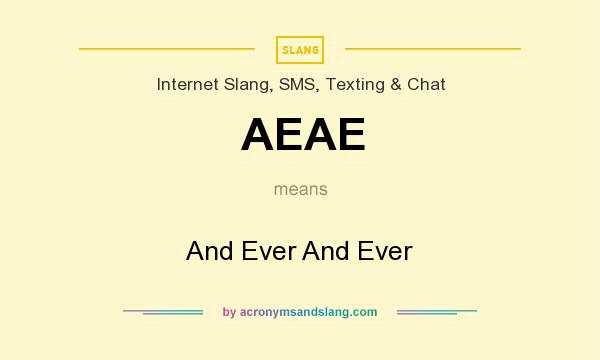What does AEAE mean? It stands for And Ever And Ever