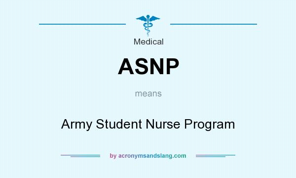 What does ASNP mean? It stands for Army Student Nurse Program