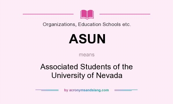 What does ASUN mean? It stands for Associated Students of the University of Nevada