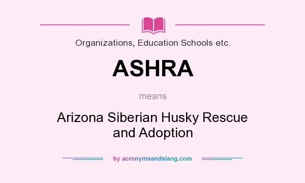What does ASHRA mean? It stands for Arizona Siberian Husky Rescue and Adoption