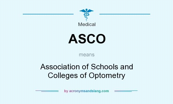 What does ASCO mean? It stands for Association of Schools and Colleges of Optometry