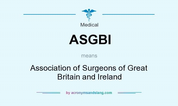 What does ASGBI mean? It stands for Association of Surgeons of Great Britain and Ireland