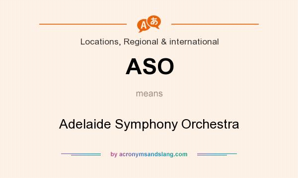 What does ASO mean? It stands for Adelaide Symphony Orchestra