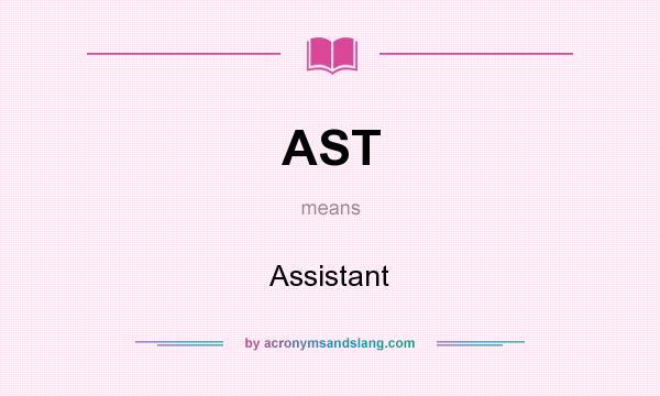 What does AST mean? It stands for Assistant
