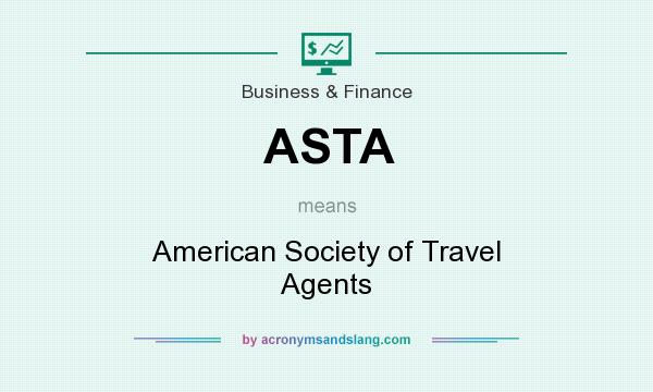 What does ASTA mean? It stands for American Society of Travel Agents