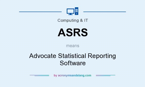 What does ASRS mean? It stands for Advocate Statistical Reporting Software