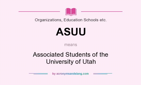 What does ASUU mean? It stands for Associated Students of the University of Utah