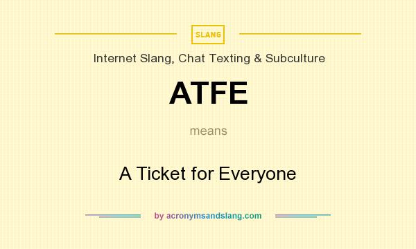 What does ATFE mean? It stands for A Ticket for Everyone
