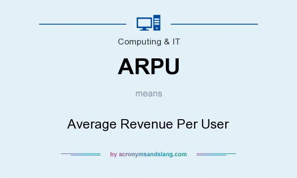 What does ARPU mean? It stands for Average Revenue Per User
