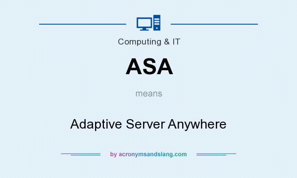 What does ASA mean? It stands for Adaptive Server Anywhere