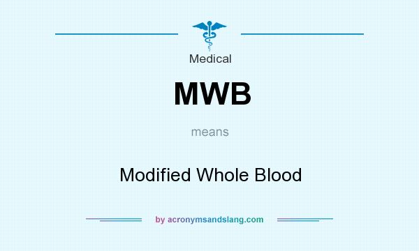 What does MWB mean? It stands for Modified Whole Blood