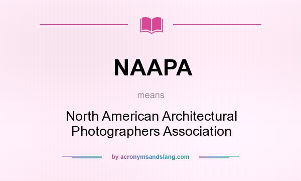 What does NAAPA mean? It stands for North American Architectural Photographers Association