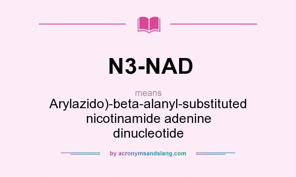 What does N3-NAD mean? It stands for Arylazido)-beta-alanyl-substituted nicotinamide adenine dinucleotide