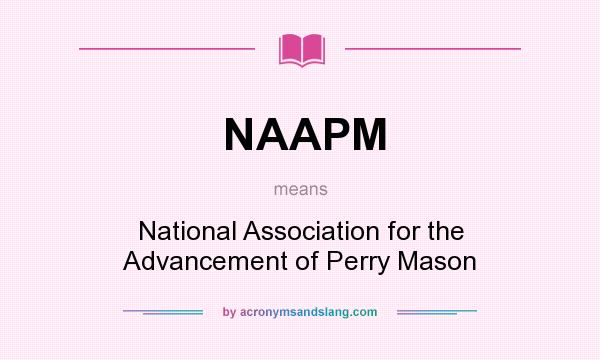 What does NAAPM mean? It stands for National Association for the Advancement of Perry Mason