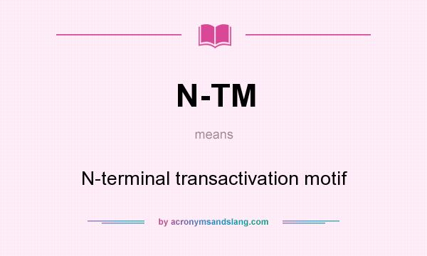 What does N-TM mean? It stands for N-terminal transactivation motif