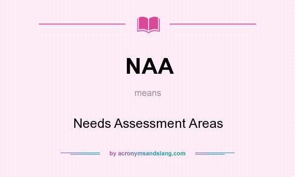 What does NAA mean? It stands for Needs Assessment Areas