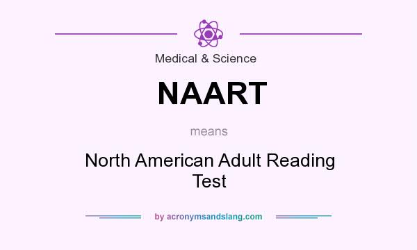 What does NAART mean? It stands for North American Adult Reading Test
