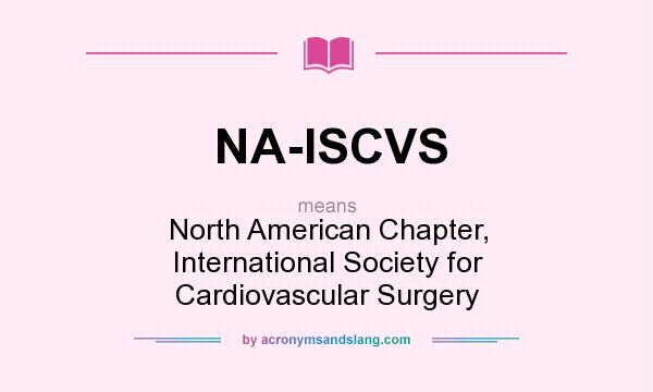What does NA-ISCVS mean? It stands for North American Chapter, International Society for Cardiovascular Surgery