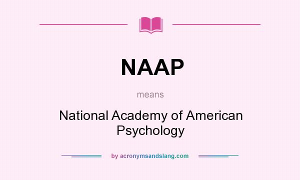 What does NAAP mean? It stands for National Academy of American Psychology