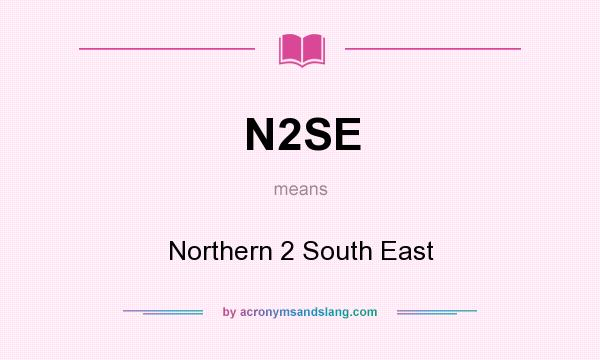 What does N2SE mean? It stands for Northern 2 South East