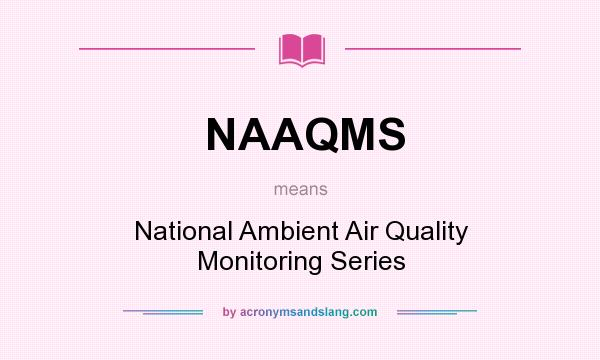 What does NAAQMS mean? It stands for National Ambient Air Quality Monitoring Series