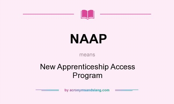What does NAAP mean? It stands for New Apprenticeship Access Program