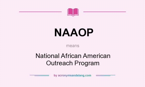 What does NAAOP mean? It stands for National African American Outreach Program
