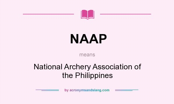 What does NAAP mean? It stands for National Archery Association of the Philippines