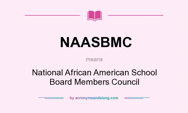 What does NAASBMC mean? It stands for National African American School Board Members Council