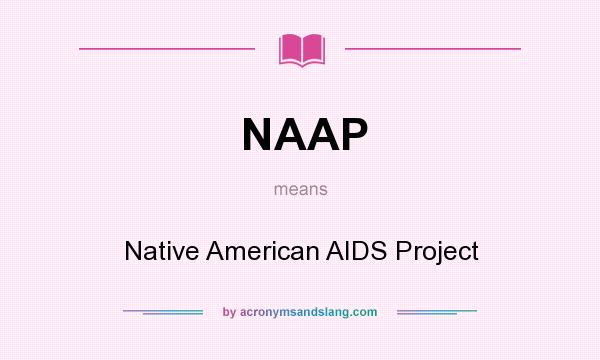 What does NAAP mean? It stands for Native American AIDS Project