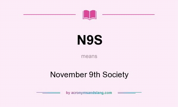 What does N9S mean? It stands for November 9th Society