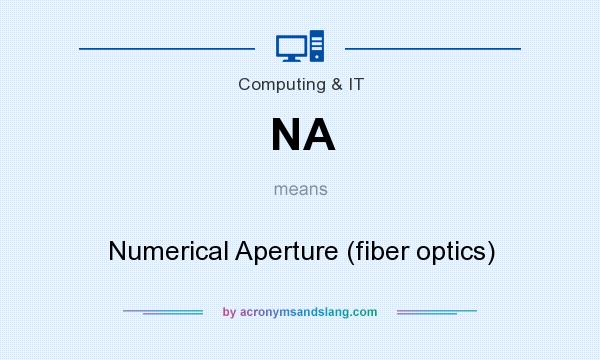 What does NA mean? It stands for Numerical Aperture (fiber optics)