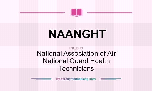 What does NAANGHT mean? It stands for National Association of Air National Guard Health Technicians