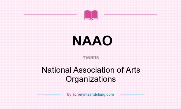 What does NAAO mean? It stands for National Association of Arts Organizations