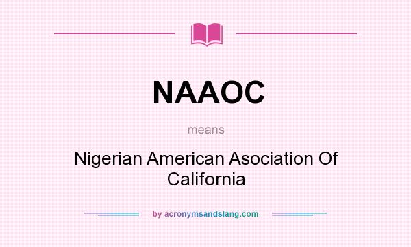 What does NAAOC mean? It stands for Nigerian American Asociation Of California