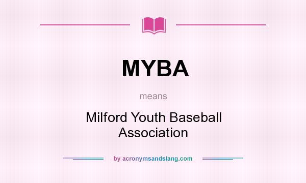 What does MYBA mean? It stands for Milford Youth Baseball Association