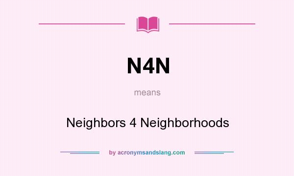 What does N4N mean? It stands for Neighbors 4 Neighborhoods