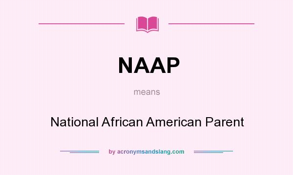 What does NAAP mean? It stands for National African American Parent