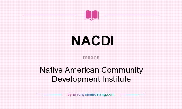 What does NACDI mean? It stands for Native American Community Development Institute