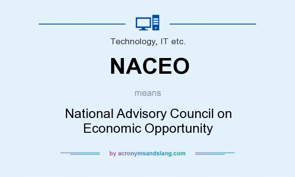 What does NACEO mean? It stands for National Advisory Council on Economic Opportunity