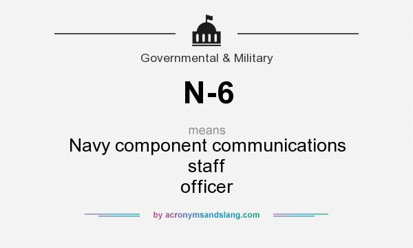 What does N-6 mean? It stands for Navy component communications staff officer